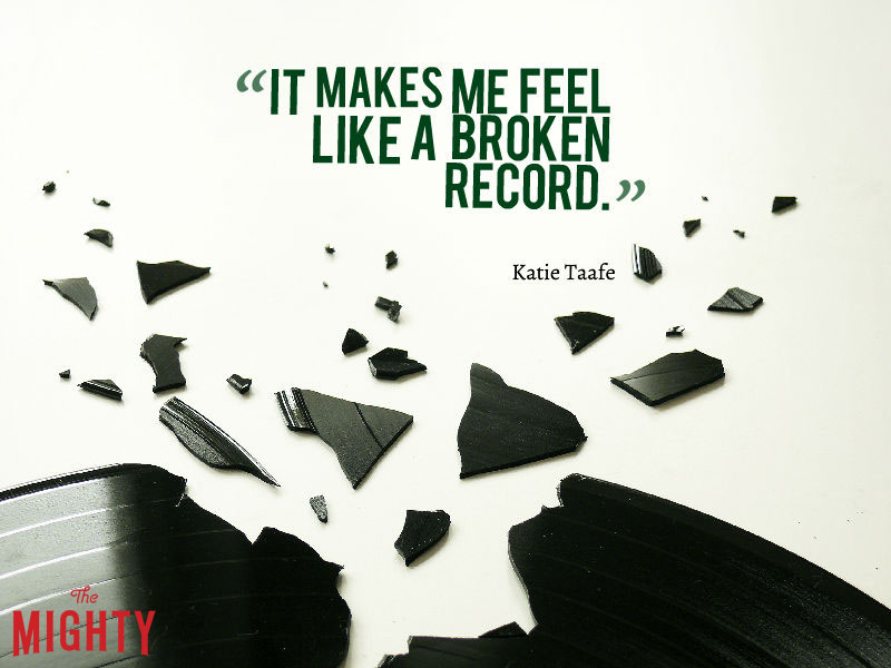 "broken record with word ""It makes me feel like a broken record."""