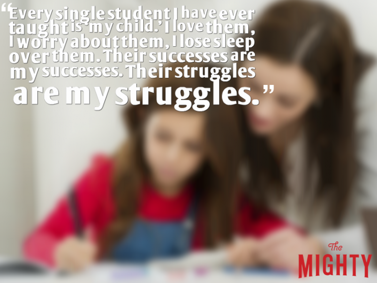 Woman helping child which reads 'Every single student I have ever taught is 'my child.' I love them, I worry about them, I lose sleep over them. Their successes are my successes. Their struggles are my struggles.'