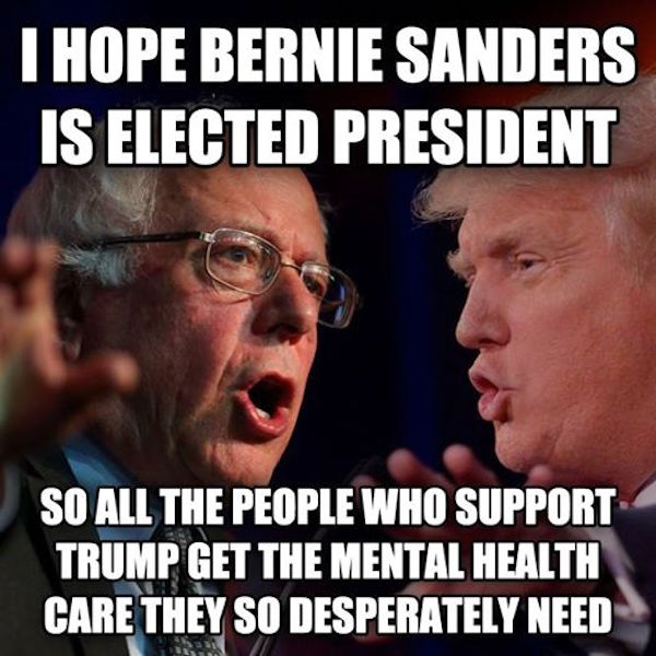 "Image shows Bernie Sanders and Donald Trump. Text says, ""I hope Bernie Sanders is elected president, so all the people who support Trump get the mental health care they so desperately need."""
