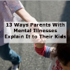13 ways parents with mental illnesses explain it to their kids
