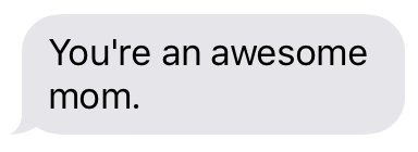 Text message that says [You're an awesome mom.]