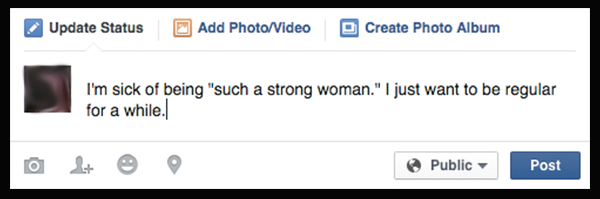 "I'm sick of being ""such a strong woman."" I just want to be regular for a while."