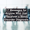 17 Messages for Anyone Who Just Received a mood disorder diagnosis