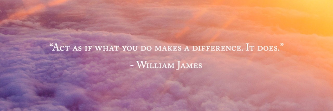 "inspiring quote on background of clouds at sunrise that says, ""Act as if what you do makes a difference. It does."" -William James"