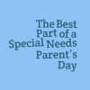 The Best Part of a Special Needs Parent's Day