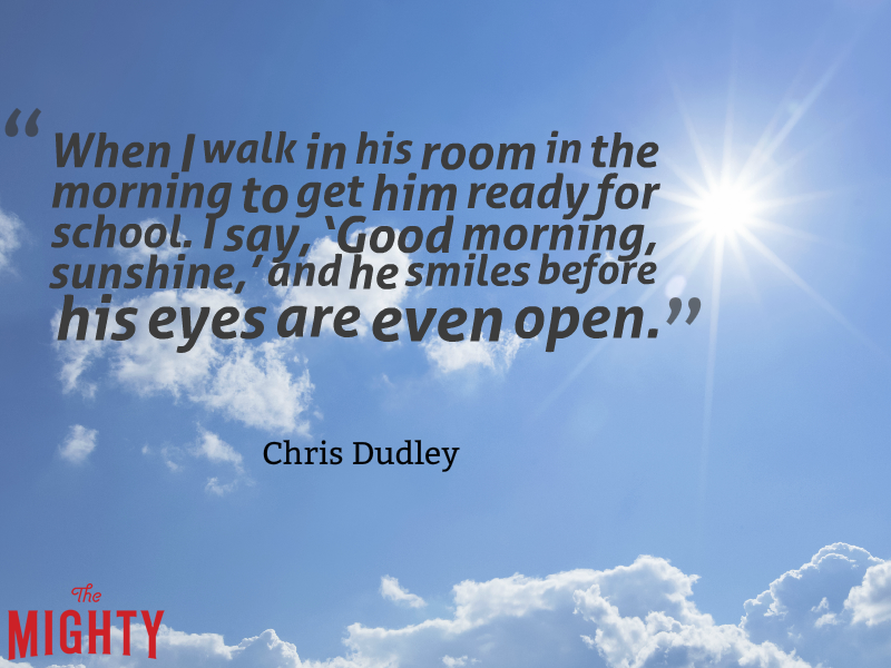 "Photo of blue sky with clouds and the text: ""When I walk in his room in the morning to get him ready for school. I say, 'Good morning, sunshine,' and he smiles before his eyes are even open."" — Chris Dudley"