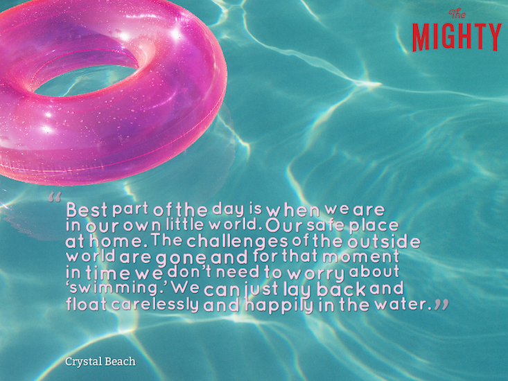 "Photo of pink inner tube in pool water with the text: ""Best part of the day is when we are in our own little world. Our safe place at home. The challenges of the outside world are gone and for that moment in time we don't need to worry about 'swimming.' We can just lay back and float carelessly and happily in the water."" — Crystal Beach"