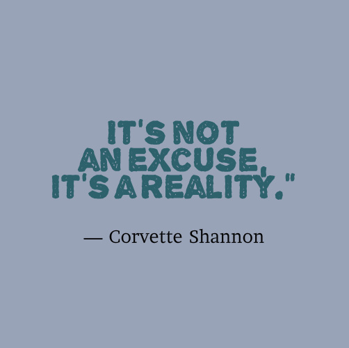 "It's not an excuse, it's a reality."" — Corvette Shannon"