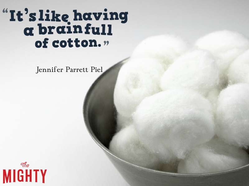 "A quote from Jennifer Parrett Piel that says, ""It's like having a brain full of cotton."""