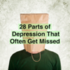 28 parts of depression that often get missed