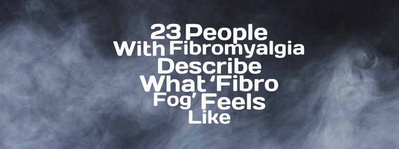 Image result for 23 People With Fibromyalgia Describe What 'Fibro Fog' Feels Like
