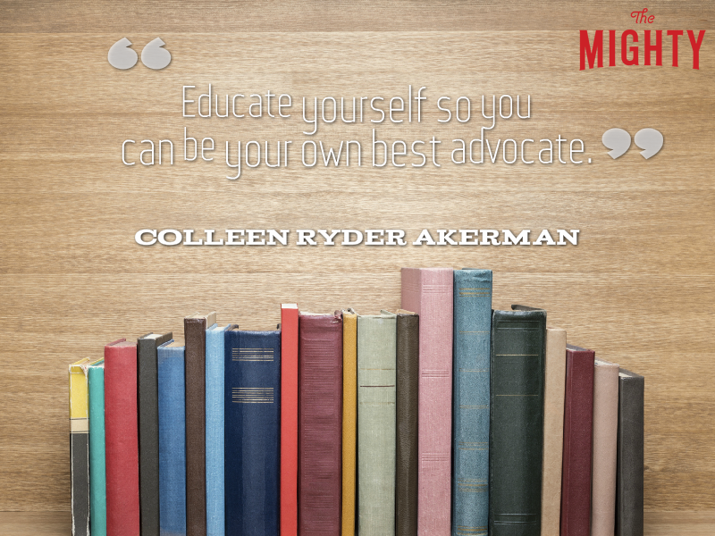 "A quote from Colleen Ryder Akerman that says, ""Educate yourself so you can be your own best advocate."""