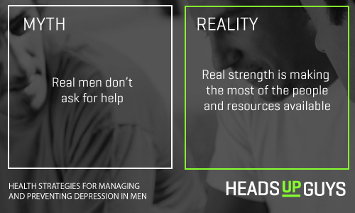 On the left it reads, Myth: Real men don't ask for help. On the right it reads: Reality: Real strength is making the most of the people are resources available.