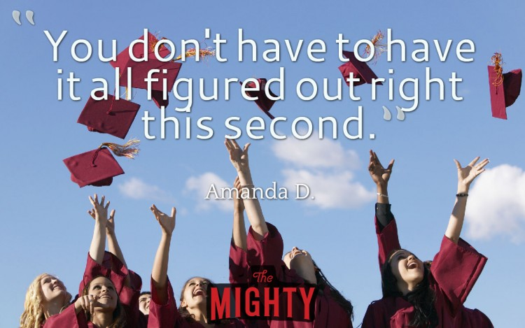 Quote from Amanda D: 'You don't have to have it all figured out right this second.'