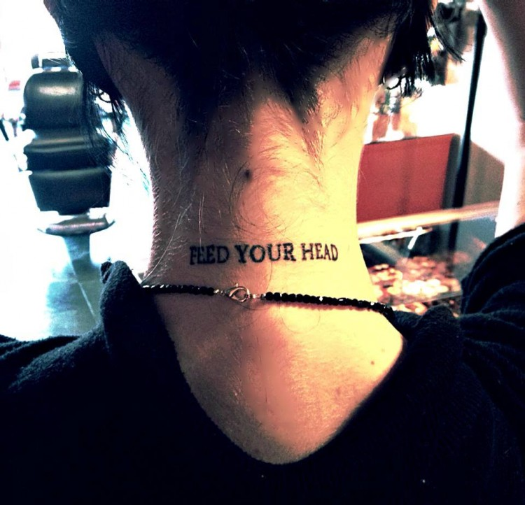 Tattoo says: Feed you head