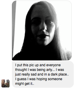 dark selfie of a woman. Text reads: I put this pic up and everyone thought I was just being artsy. I was just really sad and in a dark place. I guess I was hoping someone might get it.