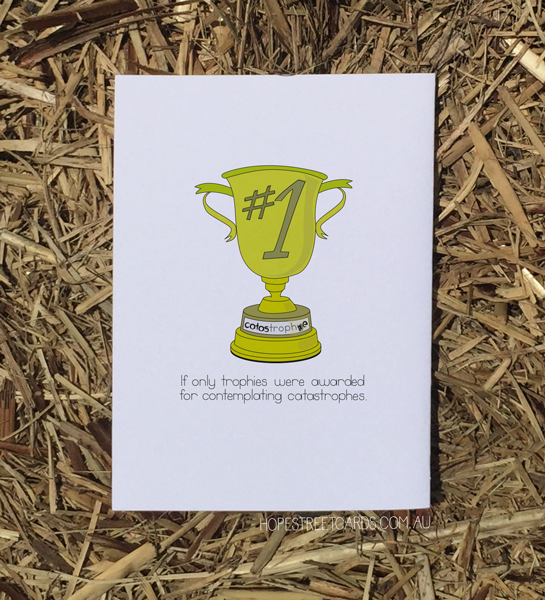 """Card reads """"If only trophies were awarded for contemplating catastrophes."""""""