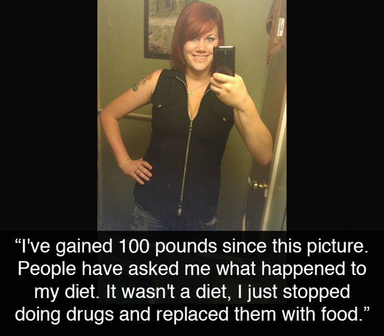 "Woman taking a mirror selfie. Text reads: ""I've gained 100 pounds since this picture. People have asked me what happened to my diet. It wasn't a diet, I just stopped doing drugs and replaced them with food."""