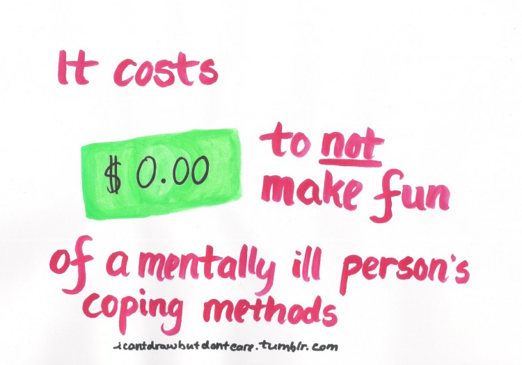 It costs $0 to make fun of a mentally ill person's coping mechanisms