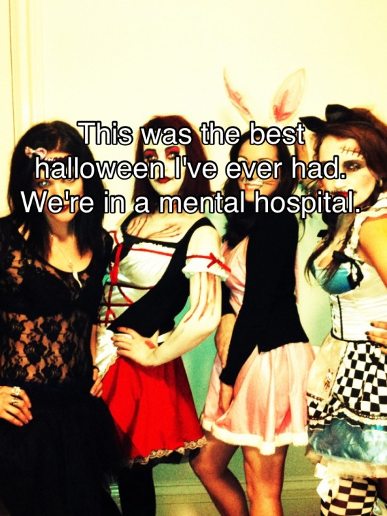 Girls dressed up for Halloween. Text reads: This is the best Halloween I've ever had. We're in a mental hospital.