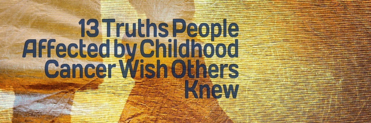 13 Truths People Affected by Childhood Cancer Wish Others Knew
