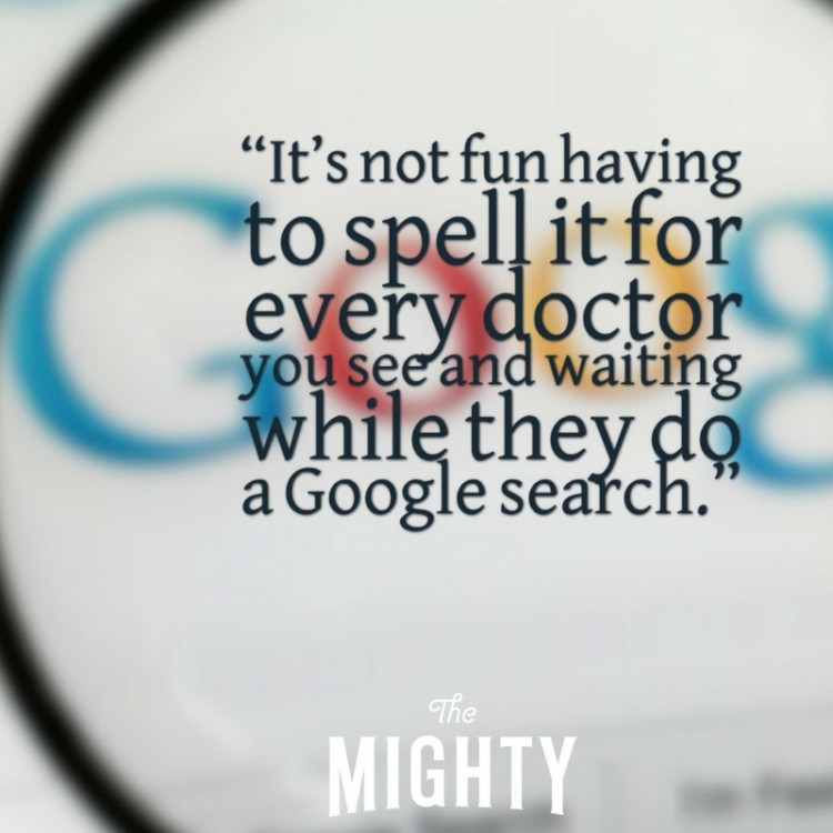 """It's not fun having to spell it for every doctor you see and waiting while they do a Google search."" picture of Google in the background."