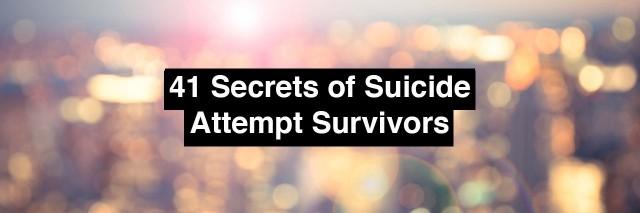 text reads: 41 secrets of suicide attempt survivors