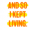 text reads: And So I Kept Living