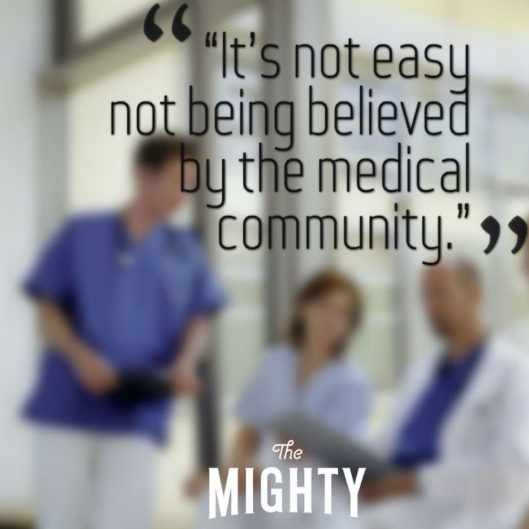 """It's not easy not being believed by the medical community."""