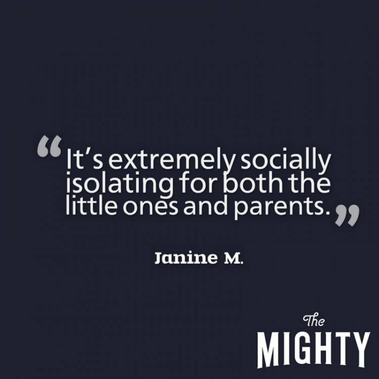 It's extremely socially isolating for both little ones and parents.