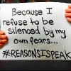 sign that reads: Because I refuse to be silenced by my own fears. #ReasonsISpeak