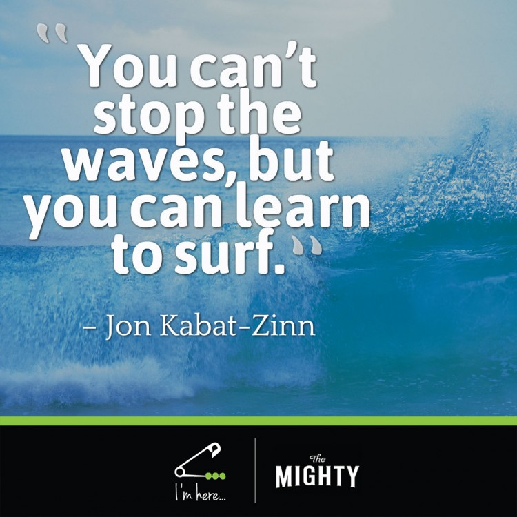 photo of waves. text reads: You can't stop the waves, but you can learn to surf.
