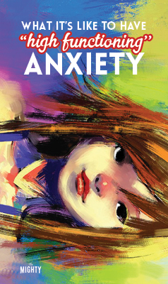 What It's Like To Have High Functioning Anxiety