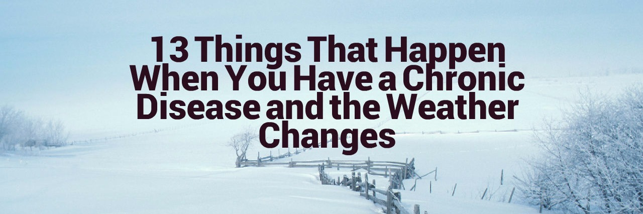 snowy winter scene with words 13 things that happen when you have a chronic disease and the weather changes