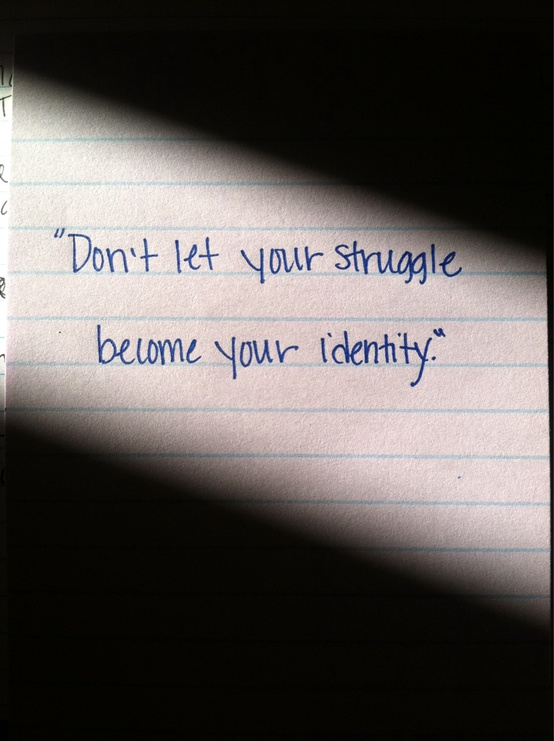 handwritten note that says don't let your struggle become your identity