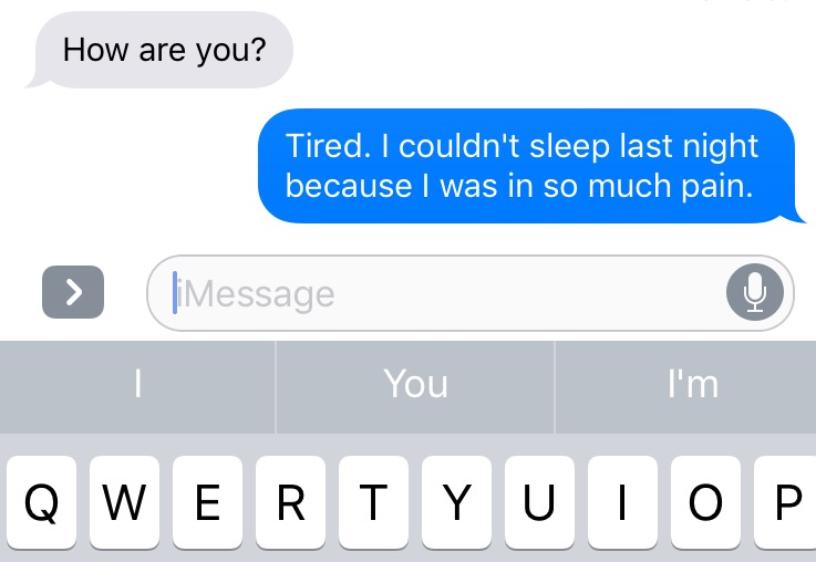 text that says tired, i couldnt sleep last night because i was in so much pain