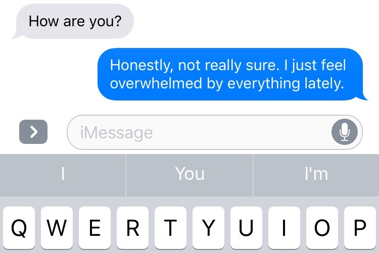 text that says honestly, not really sure. i just feel overwhelmed by everything today