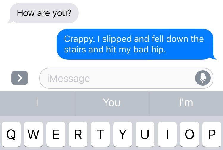 text that says crappy. i slipped and fell down some stairs and hit my bad hip
