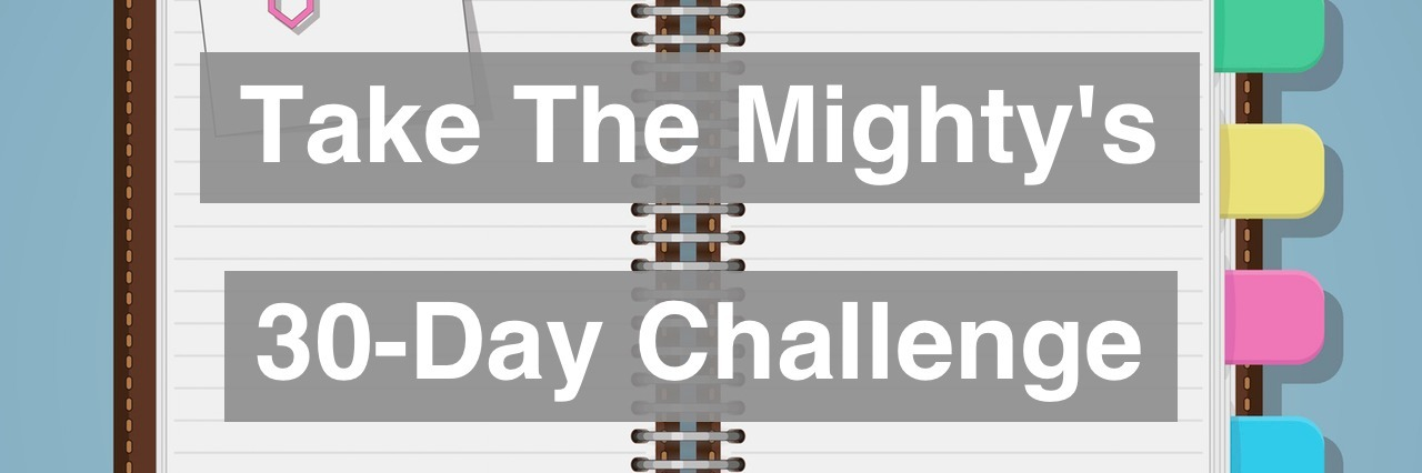 "Opened notebook with colored tabs clips and pencil text that says ""Take The Mighty's 30-Day Challenge"" is overlayed"
