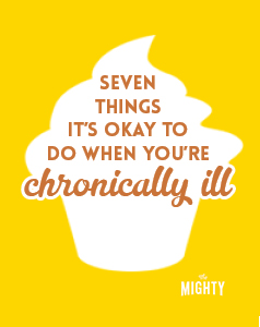 7 Things It's OK to Do When You're Chronically Ill