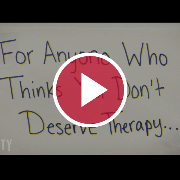 'For Anyone Who Thinks You Don't Deserve Therapy...'