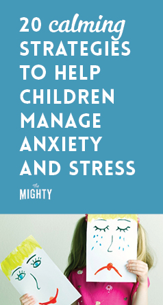 20 Calming Strategies to Help Children Manage Anxiety and Stress
