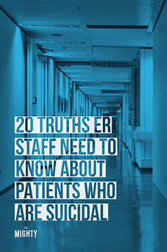20 Truths ER Staff Need to Know About Patients Who Are Suicidal