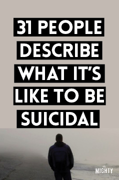 31 People Describe What It's Like to Be Suicidal