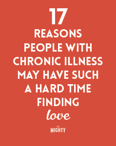 17 Reasons People With Chronic Illness May Have Such a Hard Time Finding Love