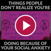 'Things People Don't Realize You're Doing Because of Your Social Anxiety'
