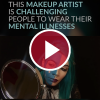 'This Makeup Artist is Challenging People to Wear Their Mental Illnesses'