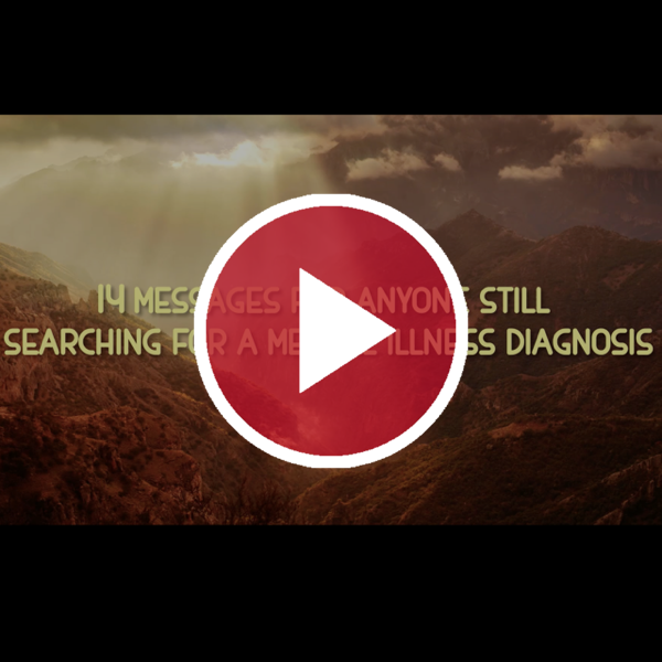 '14 Messages For Anyone Still Searching For A Mental Illness Diagnosis'
