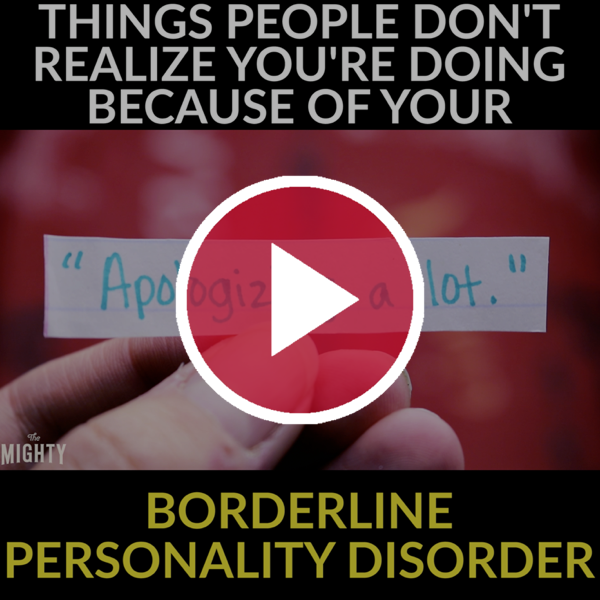 ''Things People Don't Realize You're Doing Because of Your Borderline Personality Disorder'