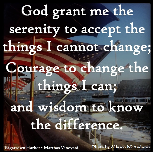 God, grant me the serenity to accept the things I cannot change, courage to change the things I can, and wisdom to know the difference.